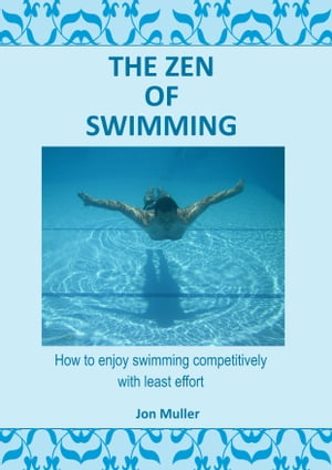 The Zen of Swimming How to enjoy swimming competively with least effort