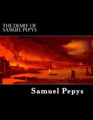 The Diary of Samuel Pepys 1659 to 1669