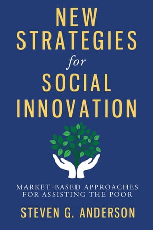 New Strategies for Social Innovation Market-Based Approaches for Assisting the Poor
