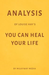 Analysis of Louise Hay's You Can Heal Your Life by Milkyway Media