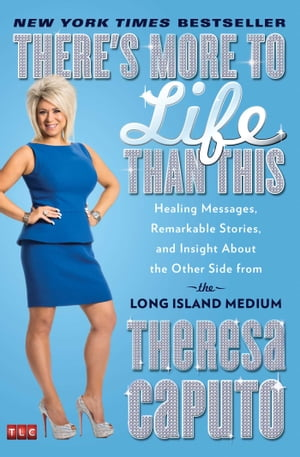 There's More to Life Than This Healing Messages,  Remarkable Stories,  and Insight About the Other Side from the Long Island Medium