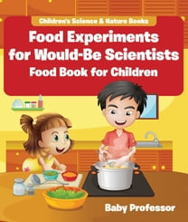 Food Experiments for Would-Be Scientists : Food Book for Children | Children's Science & Nature Books