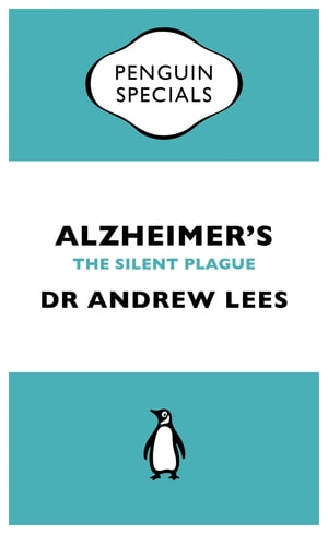 Alzheimer's An Essential Guide to the Disease and Other Forms of Dementia