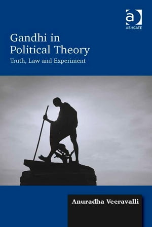 Gandhi in Political Theory Truth,  Law and Experiment