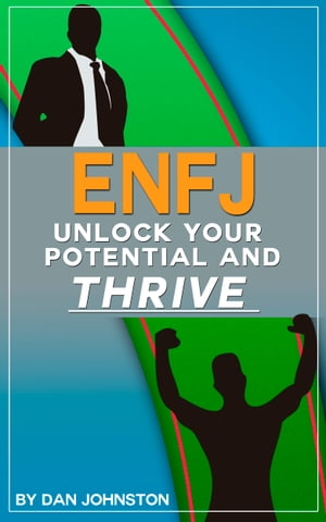 ENFJ: Unlock Your Potential,  Overcome Your Weaknesses And Thrive The Ultimate Guide To The ENFJ Personality Type. Use Your Natural Talents and Persona