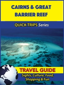 Cairns & Great Barrier Reef Travel Guide (Quick Trips Series)