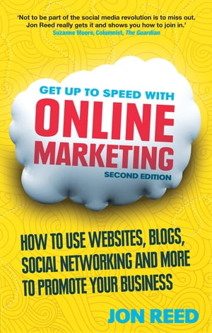 Get Up to Speed with Online Marketing How to use websites,  blogs,  social networking and more to promote your business
