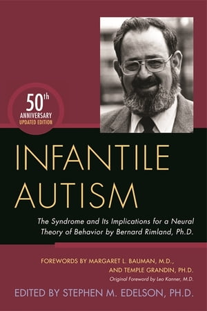 Infantile Autism The Syndrome and Its Implications for a Neural Theory of Behavior by Bernard Rimland,  Ph.D.