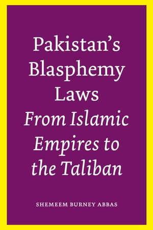 Pakistan?s Blasphemy Laws From Islamic Empires to the Taliban