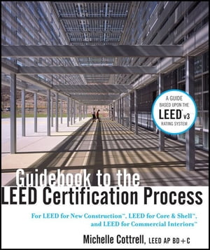 Guidebook to the LEED Certification Process For LEED for New Construction,  LEED for Core and Shell,  and LEED for Commercial Interiors