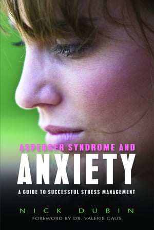Asperger Syndrome and Anxiety A Guide to Successful Stress Management