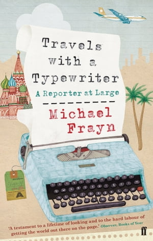 Travels with a Typewriter A Reporter at Large