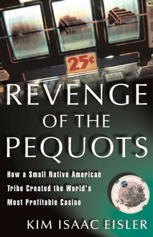 Revenge of the Pequots How a Small Native-American Tribe Created the World's Most Profitable Casino