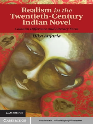 Realism in the Twentieth-Century Indian Novel Colonial Difference and Literary Form