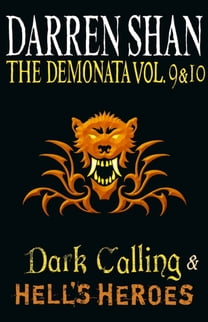 Volumes 9 and 10 - Dark Calling/Hell's Heroes (The Demonata)
