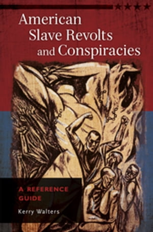 American Slave Revolts and Conspiracies: A Reference Guide A Reference Guide