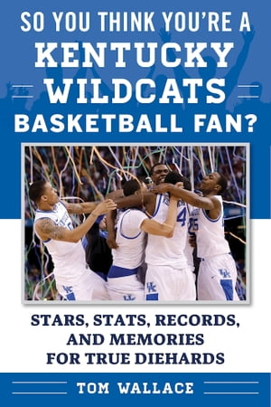 So You Think You're a Kentucky Wildcats Basketball Fan?