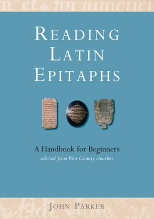 Reading Latin Epitaphs: A Handbook for Beginners, New Edition with Illustrations