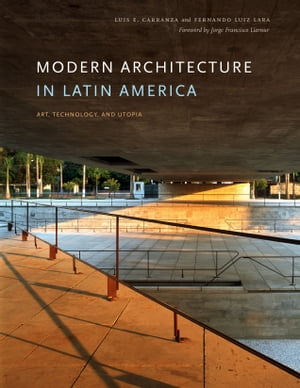 Modern Architecture in Latin America Art,  Technology,  and Utopia
