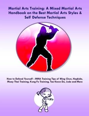 Martial Arts Training: A Mixed Martial Arts Handbook on the Best Martial Arts Styles & Self Defense Techniques How to Defend Yourself - MMA Training T