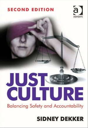 Just Culture Balancing Safety and Accountability