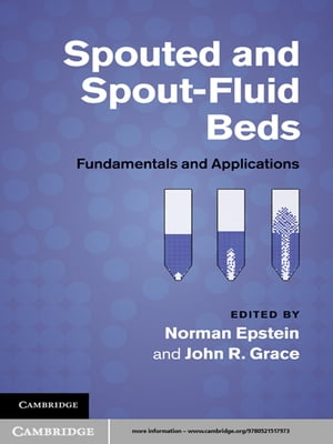 Spouted and Spout-Fluid Beds Fundamentals and Applications