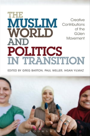 The Muslim World and Politics in Transition Creative Contributions of the G�len Movement