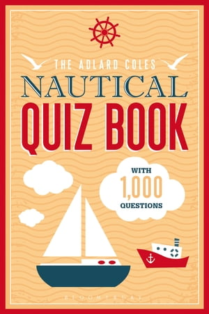 The Adlard Coles Nautical Quiz Book With 1, 000 questions