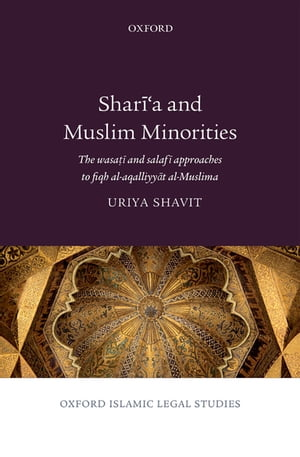 Shari'a and Muslim Minorities The wasati and salafi approaches to fiqh al-aqalliyyat al-Muslima