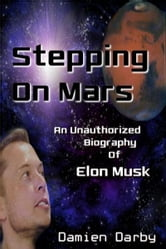 Damien Darby - Stepping On Mars: An Unauthorized Biography of Elon Musk