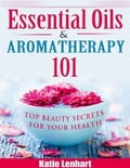 online magazine -  Essential Oils & Aromatherapy 101: Top Beauty Secrets for Your Health