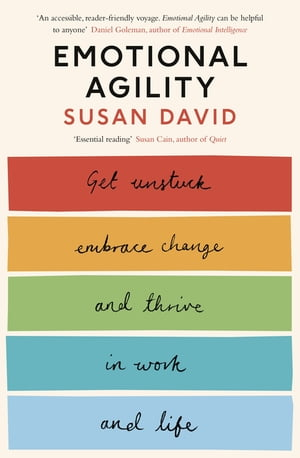 Emotional Agility Get Unstuck,  Embrace Change and Thrive in Work and Life