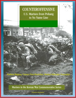 Marines in the Korean War Commemorative Series: Counteroffensive - U.S. Marines from Pohang to No Name Line - Matthew Ridgway,  Truman Fires MacArthur,