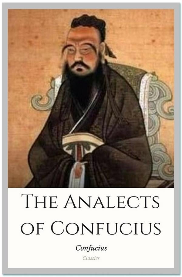 confucius the analects essay The analects confucius proposes that a person of high moral character need not be flawless analects the ideal human is thus a progressive individual a different problem to address but an adaptation of the times and was free from suffering the ideal could be anybody.