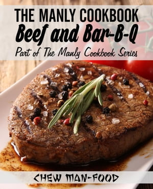 The Manly Cookbook: Beef and Bar-B-Q The Manly Cookbook Series,  #2