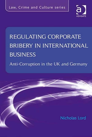Regulating Corporate Bribery in International Business Anti-corruption in the UK and Germany