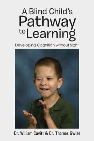 A Blind Child's Pathway to Learning Developing Cognition without Sight
