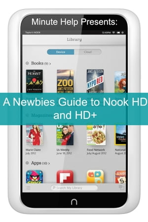 A Newbies Guide to Nook HD and HD+ The Unofficial Beginners Guide Doing Everything from Watching Movies,  Downloading Apps,  Finding Free Books,  Emailin