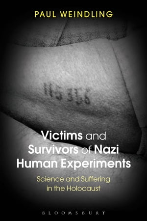 Victims and Survivors of Nazi Human Experiments Science and Suffering in the Holocaust