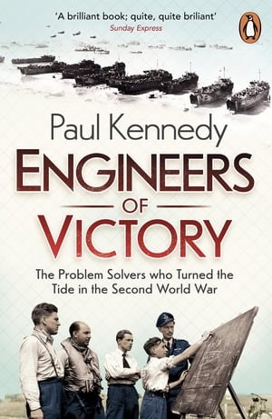 Engineers of Victory The Problem Solvers who Turned the Tide in the Second World War