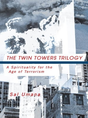 THE TWIN TOWERS TRILOGY A Spirituality for the Age of Terrorism