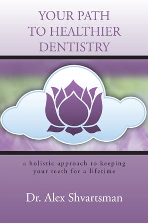 YOUR PATH TO HEALTHIER DENTISTRY a holistic approach to keeping your teeth for a lifetime