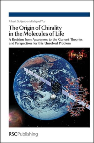 The Origin of Chirality in the Molecules of Life: A Revision from Awareness to the Current Theories and Perspectives of this Unsolved Problem