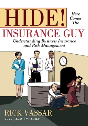 Hide! Here Comes The Insurance Guy Understanding Business Insurance and Risk Management