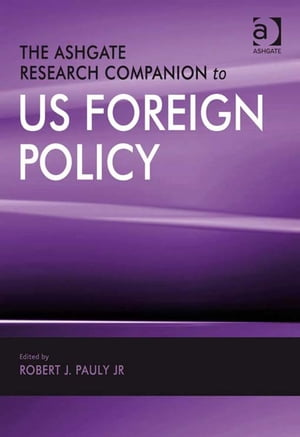 The Ashgate Research Companion to US Foreign Policy