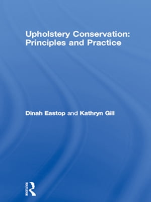 Upholstery Conservation: Principles and Practice