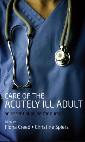Care of the Acutely Ill Adult An essential guide for nurses