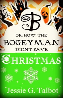 B or How the Bogeyman Didn't Save Christmas
