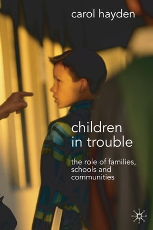 Children in Trouble The Role of Families,  Schools and Communities