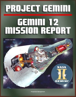 Gemini Program Mission Report: Gemini 12 - November 1966,  Astronauts Lovell and Aldrin,  Complete Details of the Spacecraft,  Mission Operations,  Experi